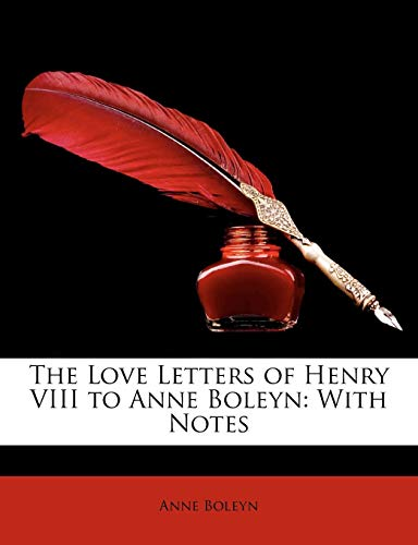 9781148791548: The Love Letters of Henry VIII to Anne Boleyn: With Notes
