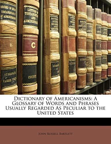 9781148820156: Dictionary of Americanisms: A Glossary of Words and Phrases Usually Regarded As Peculiar to the United States