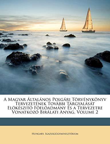 9781148860077: A Magyar Általános Polgári Törvénykönyv Tervezetének További Tárgyalását Elökészitö Föelöadmány És a Tervezetre Vonatkozó Birálati Anyag, Volume 2 (Hungarian Edition)