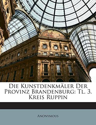 9781148871783: Die Kunstdenkmäler Der Provinz Brandenburg: Tl. 3. Kreis Ruppin (German Edition)