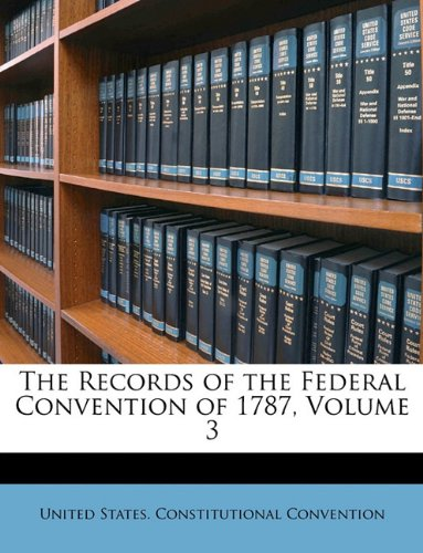 9781148896700: The Records of the Federal Convention of 1787, Volume 3