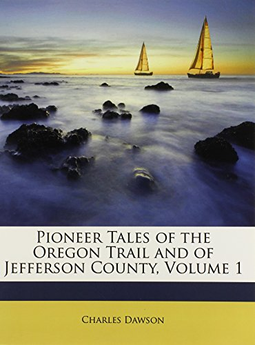 9781148980447: Pioneer Tales of the Oregon Trail and of Jefferson County, Volume 1