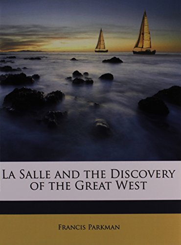 9781149005781: La Salle and the Discovery of the Great West