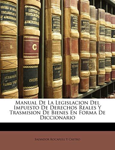 9781149016992: Manual De La Legislacion Del Impuesto De Derechos Reales Y Trasmision De Bienes En Forma De Diccionario (Spanish Edition)