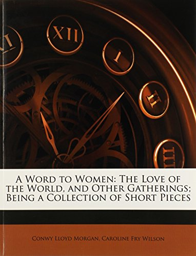 9781149053720: A Word to Women: The Love of the World, and Other Gatherings; Being a Collection of Short Pieces
