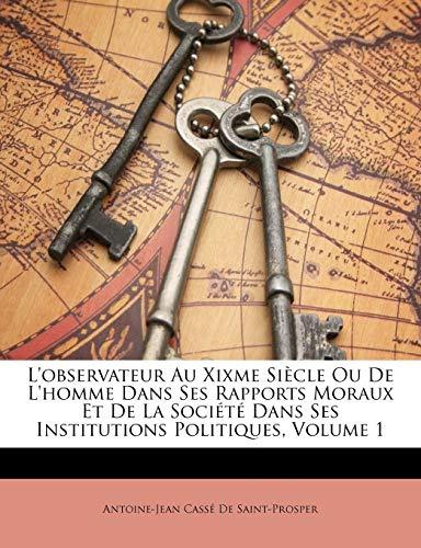 9781149097533: L'observateur Au Xixme Siècle Ou De L'homme Dans Ses Rapports Moraux Et De La Société Dans Ses Institutions Politiques, Volume 1