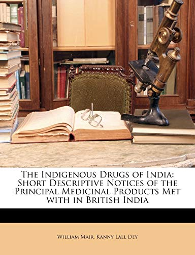 9781149158043: The Indigenous Drugs of India: Short Descriptive Notices of the Principal Medicinal Products Met with in British India