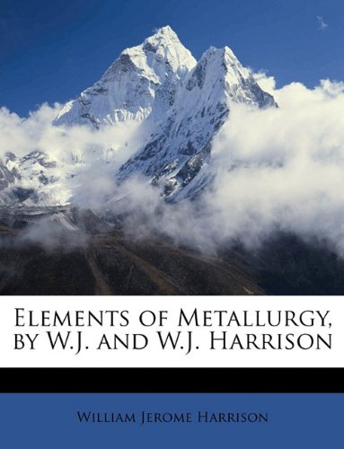 9781149190234: Elements of Metallurgy, by W.J. and W.J. Harrison