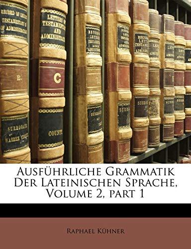 Ausführliche Grammatik Der Lateinischen Sprache, Volume 2,part 1: Raphael K�hner