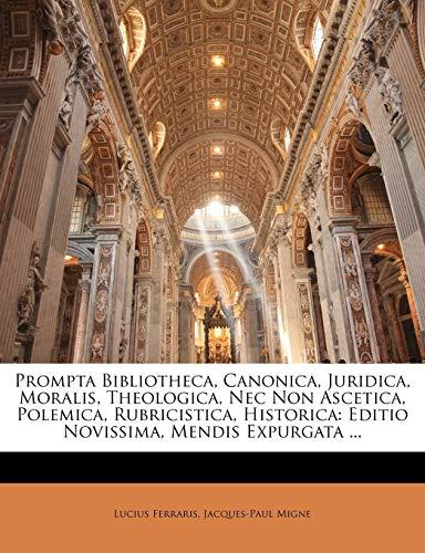 9781149213544: Prompta Bibliotheca, Canonica, Juridica, Moralis, Theologica, Nec Non Ascetica, Polemica, Rubricistica, Historica: Editio Novissima, Mendis Expurgata ...