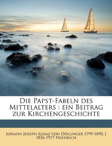 9781149244760: Die Papst-Fabeln Des Mittelalters: Ein Beitrag Zur Kirchengeschichte