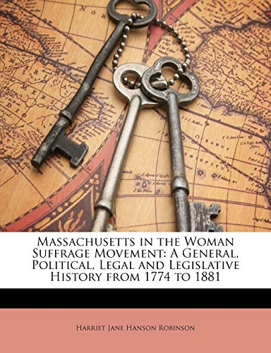 9781149251089: Massachusetts in the Woman Suffrage Movement: A General, Political, Legal and Legislative History from 1774 to 1881