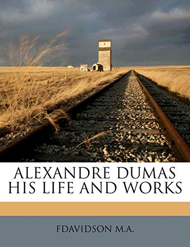 Alexandre Dumas His Life and Works by: Fdavidson M.A.