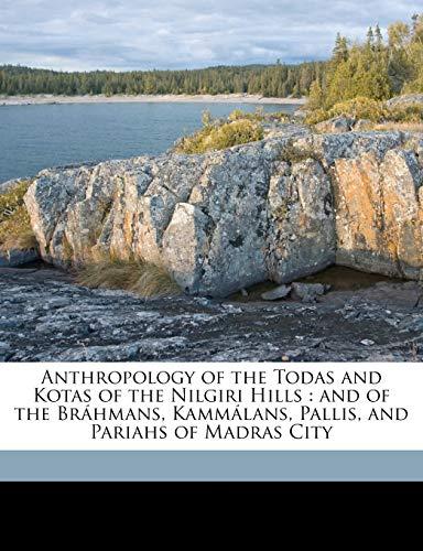 9781149274217: Anthropology of the Todas and Kotas of the Nilgiri Hills: and of the Bráhmans, Kammálans, Pallis, and Pariahs of Madras City