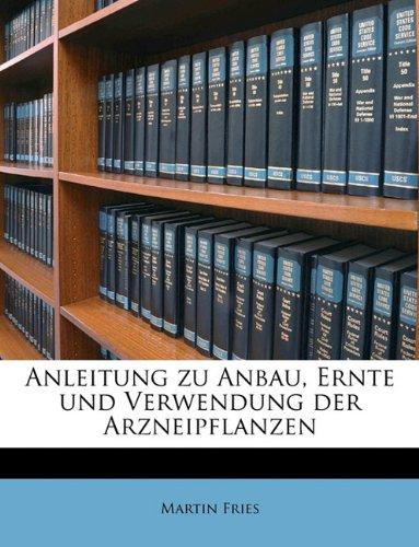 9781149278857: Anleitung Zu Anbau, Ernte Und Verwendung Der Arzneipflanzen