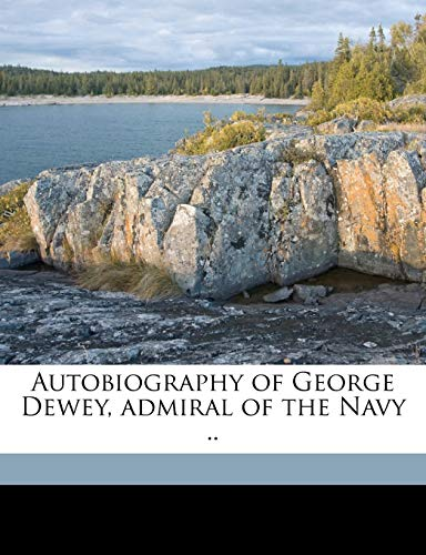 9781149287569: Autobiography of George Dewey, admiral of the Navy ..
