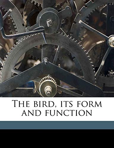 9781149301159: The bird, its form and function