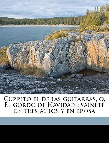 9781149328965: Currito el de las guitarras, o, El gordo de Navidad: sainete en tres actos y en prosa (Spanish Edition)