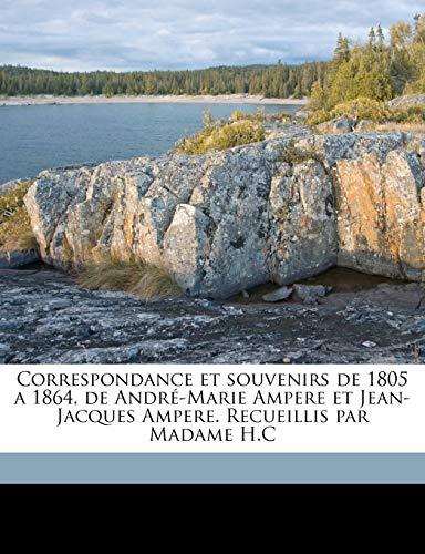 9781149330937: Correspondance et souvenirs de 1805 a 1864, de André-Marie Ampere et Jean-Jacques Ampere. Recueillis par Madame H.C Volume 02 (French Edition)