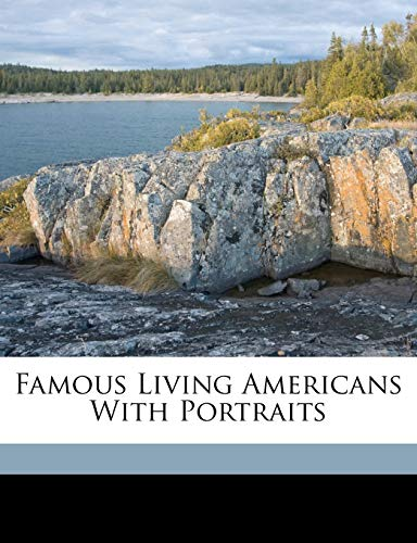 9781149356548: Famous Living Americans With Portraits