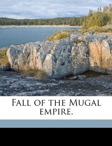 9781149365373: Fall of the Mugal empire.