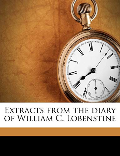 9781149365984: Extracts from the diary of William C. Lobenstine