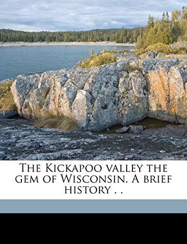 9781149369418: The Kickapoo valley the gem of Wisconsin. A brief history . .
