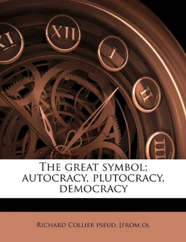 9781149382769: The great symbol; autocracy, plutocracy, democracy