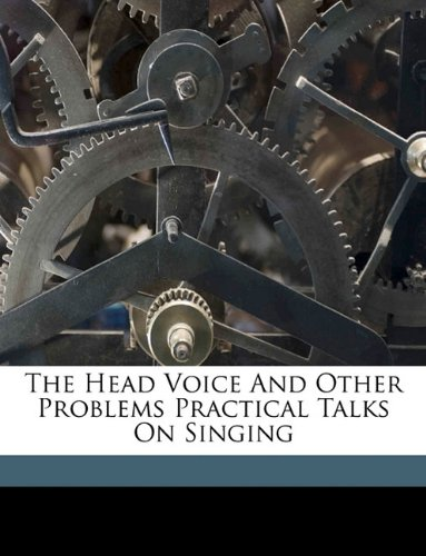 9781149386170: The Head Voice And Other Problems Practical Talks On Singing