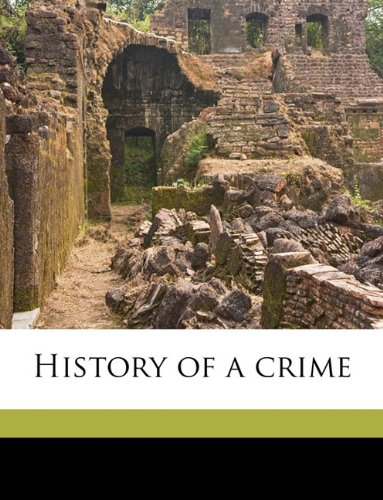 9781149400876: History of a crime