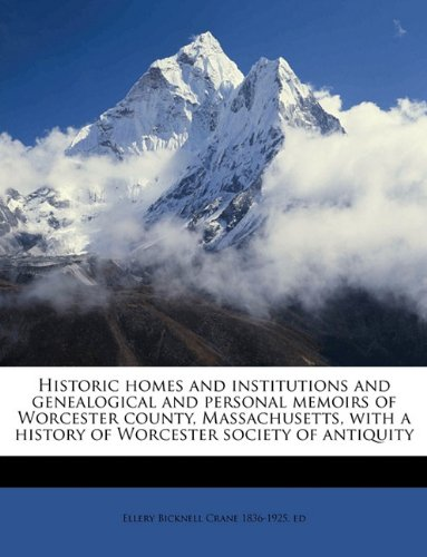 9781149406663: Historic homes and institutions and genealogical and personal memoirs of Worcester county, Massachusetts, with a history of Worcester society of antiquity Volume 1