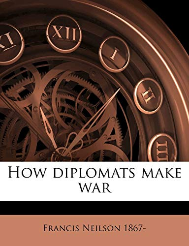 9781149414163: How diplomats make war
