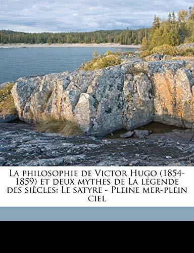 9781149433294: La philosophie de Victor Hugo (1854-1859) et deux mythes de La légende des siècles: Le satyre - Pleine mer-plein ciel