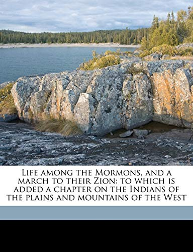 9781149442449: Life among the Mormons, and a march to their Zion: to which is added a chapter on the Indians of the plains and mountains of the West