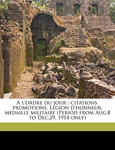 9781149452998: A l'ordre du jour: citations, promotions, Légion d'honneur, médaille militaire (Period from Aug.8 to Dec.29, 1914 only) Volume ser.5 v.4 (French Edition)