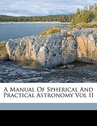 9781149454923: A Manual Of Spherical And Practical Astronomy Vol II