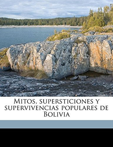 9781149469194: Mitos, supersticiones y supervivencias populares de Bolivia (Spanish Edition)