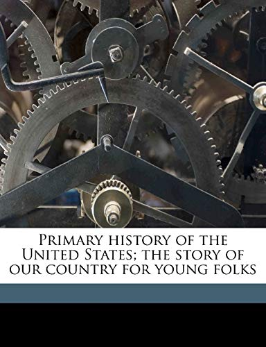 9781149502723: Primary history of the United States; the story of our country for young folks