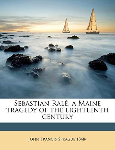 9781149545980: Sebastian Ralé, a Maine tragedy of the eighteenth century
