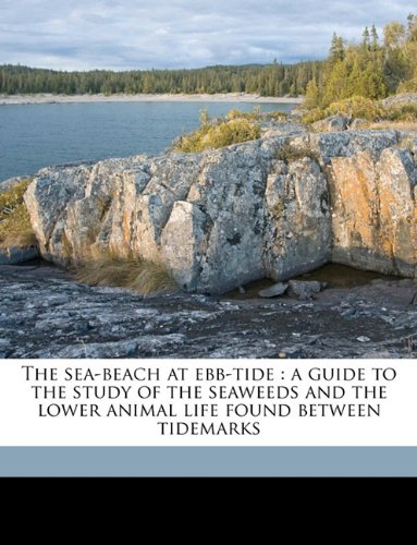 9781149546192: The sea-beach at ebb-tide: a guide to the study of the seaweeds and the lower animal life found between tidemarks