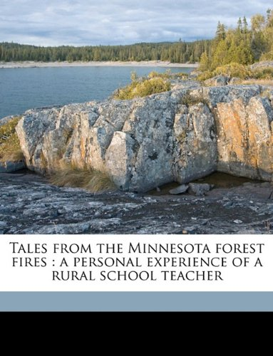 9781149551899: Tales from the Minnesota forest fires: a personal experience of a rural school teacher