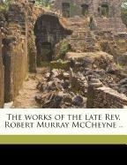 9781149580851: The works of the late Rev. Robert Murray McCheyne .. Volume 1