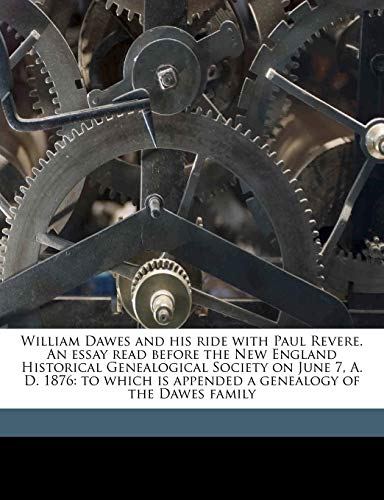 9781149584460: William Dawes and his ride with Paul Revere. An essay read before the New England Historical Genealogical Society on June 7, A. D. 1876: to which is appended a genealogy of the Dawes family
