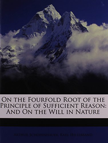 9781149604816: On the Fourfold Root of the Principle of Sufficient Reason: And On the Will in Nature