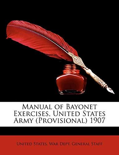 Manual of Bayonet Exercises, United States Army: United States. War