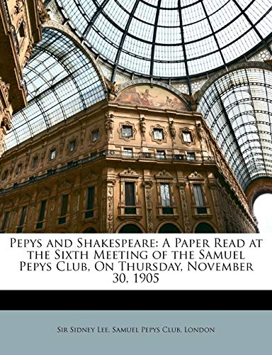 9781149637364: Pepys and Shakespeare: A Paper Read at the Sixth Meeting of the Samuel Pepys Club, On Thursday, November 30, 1905