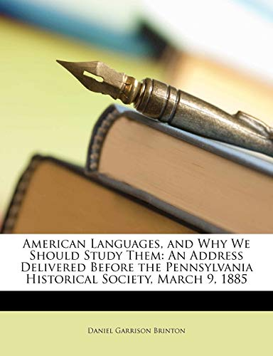 9781149664865: American Languages, and Why We Should Study Them: An Address Delivered Before the Pennsylvania Historical Society, March 9, 1885