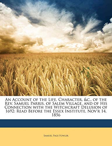 9781149693100: An Account of the Life, Character, &c., of the Rev. Samuel Parris, of Salem Village, and of His Connection with the Witchcraft Delusion of 1692: Read Before the Essex Institute, Nov'r 14, 1856