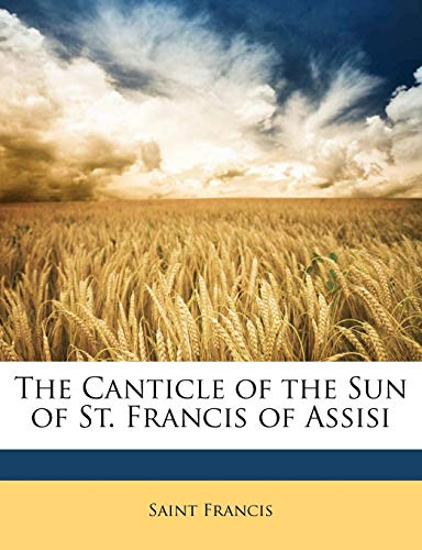 9781149731581: The Canticle of the Sun of St. Francis of Assisi