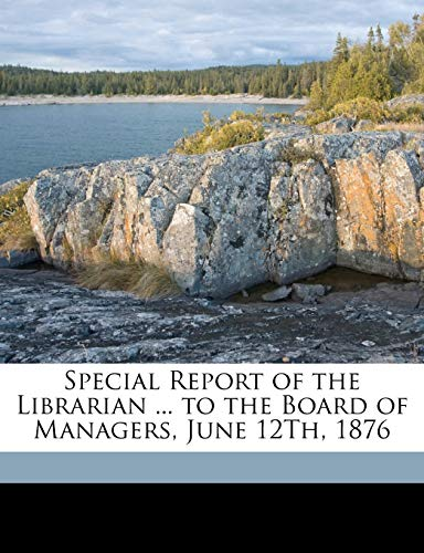 9781149749753: Special Report of the Librarian ... to the Board of Managers, June 12Th, 1876
